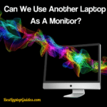 can we use another laptop as monitor