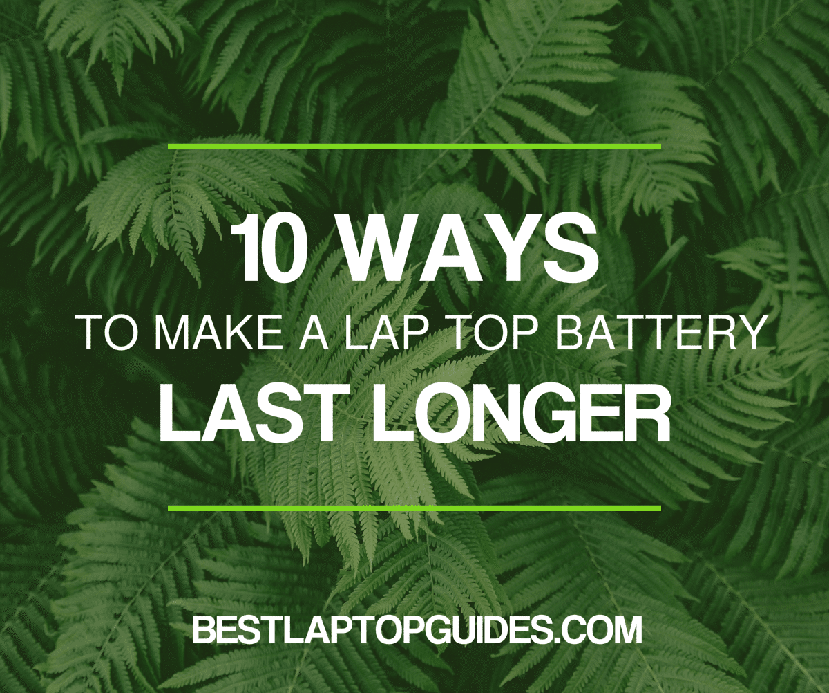 10 ways to make a laptop battery last longer
