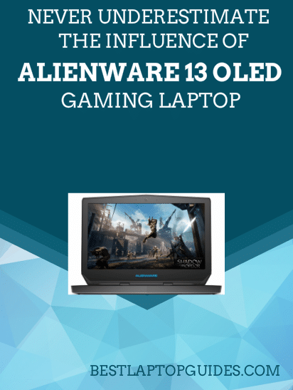 The Influence Of Alienware 13 OLED Gaming Laptop