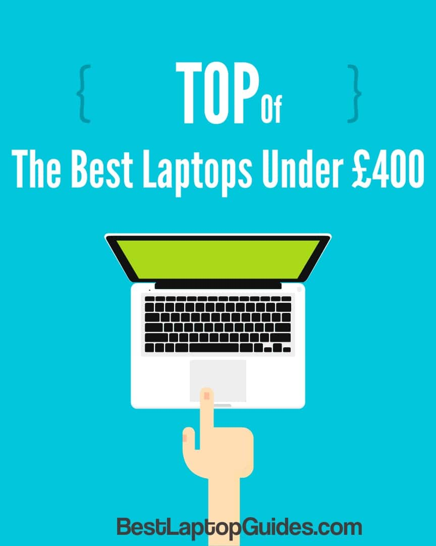 Top of best laptops under 400 pounds UK