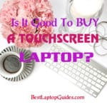 Is it good to Buy Touchscreen laptop