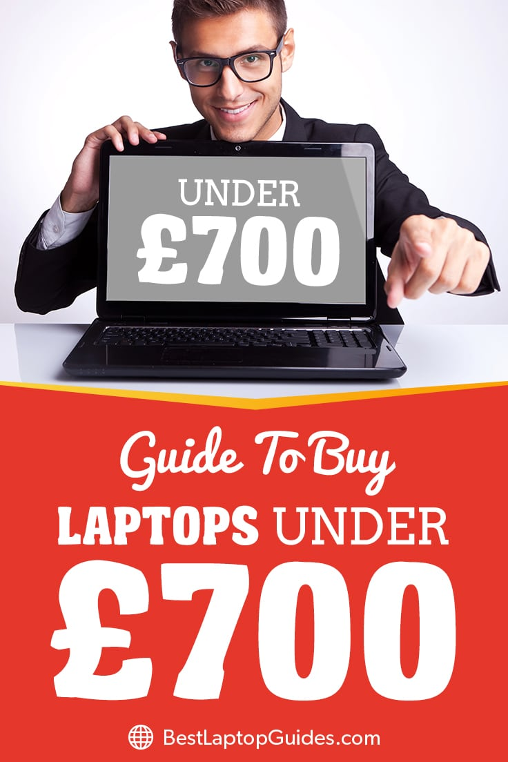 Guide To Buy Laptops Under 700 pounds UK