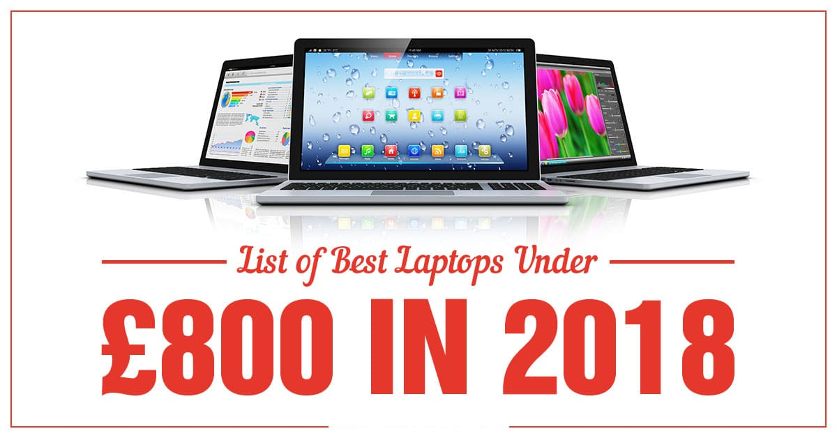 best laptops under 800 pounds in 2018