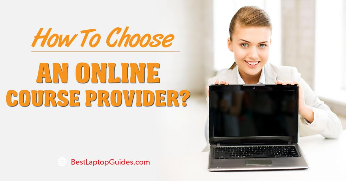 How To Choose An Online Course Provider
