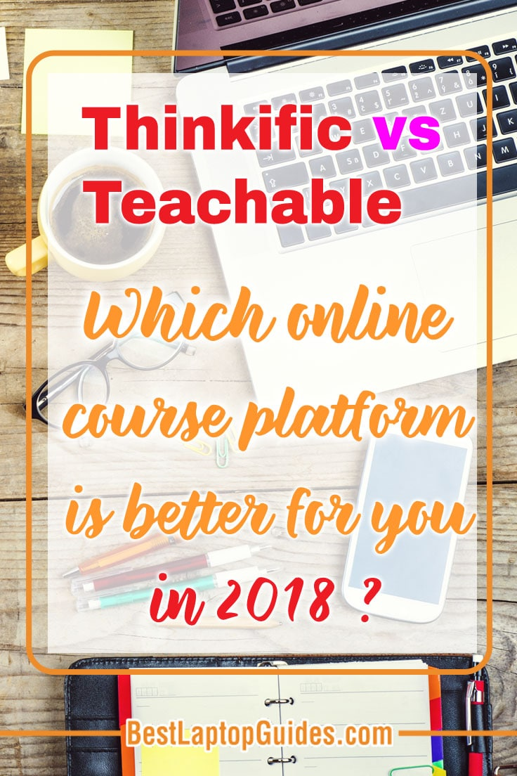 Thinkific vs Teachable: Which online course platform is better for you in 2018?