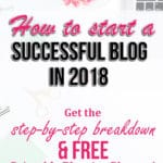 How to Start a Successful Blog in 2018. Click To Find Step-by-step Breakdown and Free Printable Blogging Planner