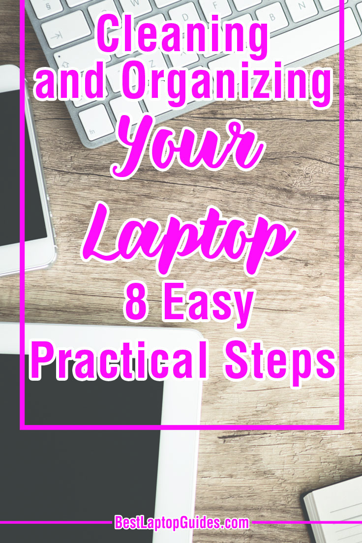 Cleaning and Organizing Your Laptop With 8 Easy Practical Steps