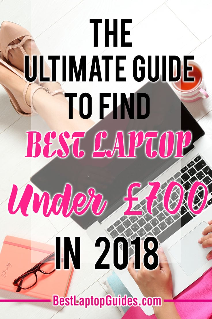 The Ultimate Guide To Find Best Laptops Under 700 Pounds in 2018 #laptop #best #guide #tech