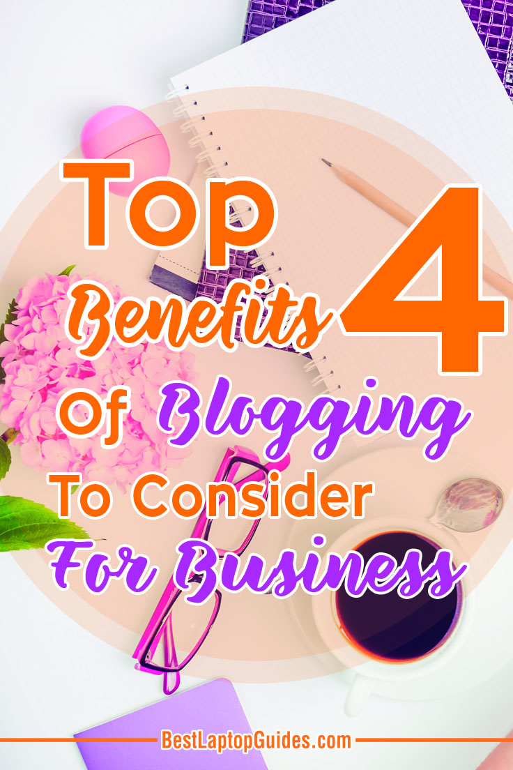 Top 4 Benefits of Blogging To Consider For Business #tips #tricks #blogging #benefit #business