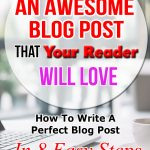 How To Write an Awesome Blog Post That Your Readers Will Love. Write A Perfect Blog Post in 8 Easy Steps