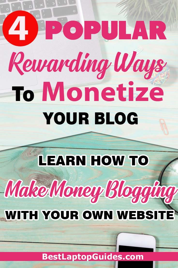 4 Popular Rewarding Ways to Monetize Your Blog-Learn how to make money blogging with your own website. Making money through blogging is an incredible opportunity. Learn how to make money blogging with your own website. #howto #start #beginners #Monetize #guide #tips