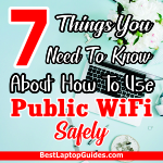 7 Things You Need To Know About How To Use Public WiFi Safely