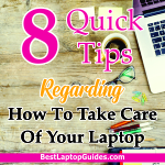8 Quick Tips How to take care of your laptop