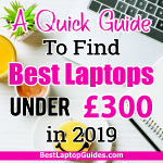 A Quick Guide To Find Best Laptops Under £300 in 2019