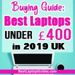 Buying guide-best laptops under 400 pounds in 2019 UK