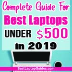 Complete Guide For Best Laptops Under $500 in 2019