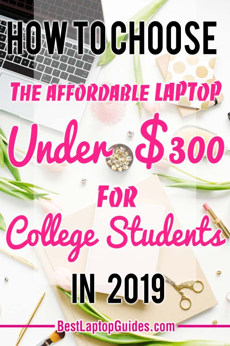 How to Choose The Affordable Laptop under $300 for College Students in 2019. Click To Discover More #college #students #best #laptops #2019 #guide #tips #tech