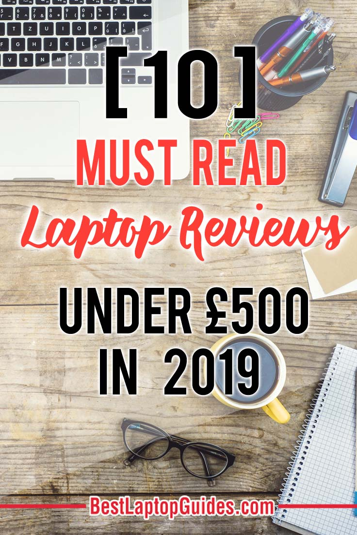 10 Must Read Laptop Reviews under 500 pounds in 2019 UK. How to select the best laptop under 500 pounds in 2019? Click To Discover More #college #students#gaming #best #laptops #under 500 #2019 #guide #tips #tech