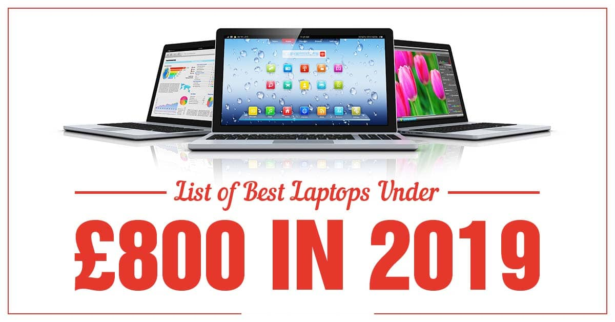 List of best laptops under 800 pounds in 2019 UK