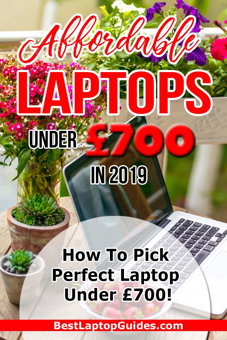 Affordable Laptops Under 700 pounds In 2019. How To Pick Perfect Laptop Under £700 in 2019 #tech #guide #laptop #list #buying #computer #notebook #UK