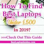 How to find best laptops under 500 pounds in 2019 UK