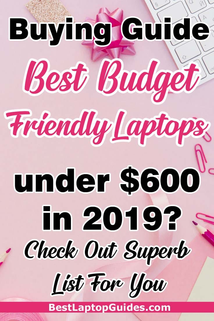 If you are looking for a budget laptop, you are in the right place! We've scoured the Internet for savings and rounded up, in one place, all the worthwhile and genuine best budget laptops under 600 dollars!
