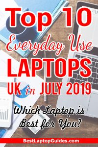 Top 10 Everyday Use Laptops UK in July 2019. Which Laptop is Best for You