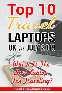 Top 10 Travel Laptops UK in July 2019. Which Is The Best Laptop For Traveling