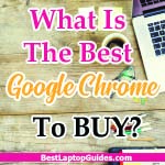 What Is The Best Google Chrome Laptop To Buy