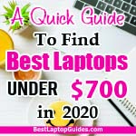 A Quick Guide To Find Best Laptops Under $700 in 2020