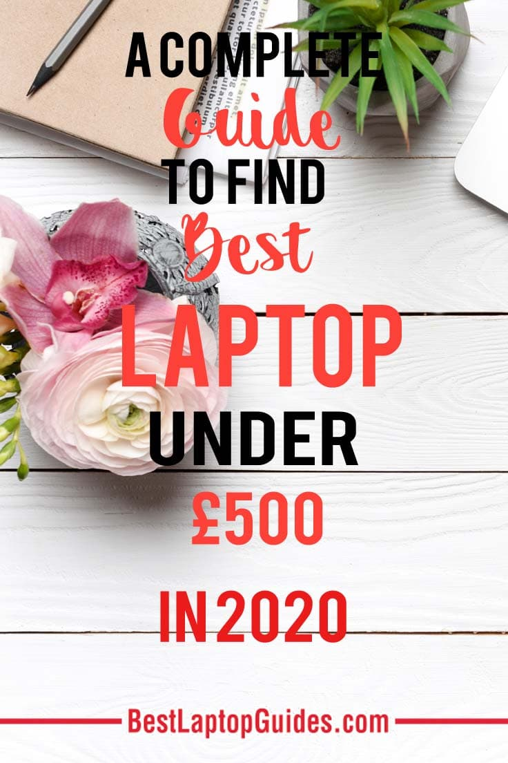 A Complete Guide To Find Best Laptops Under 500 pounds in 2020 UK