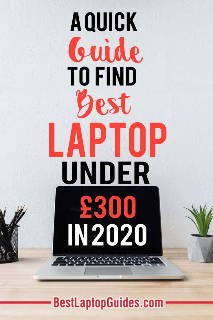 A quick guide to buy Best Laptops Under 300 pounds in 2020