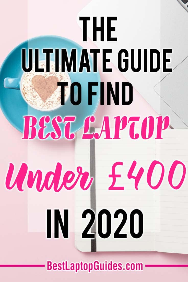 An ultimate guide to find best laptops under 400 pounds in 2020 UK