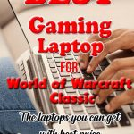 Best Gaming Laptops for World of Warcraft Classic. The laptops you can get with best price
