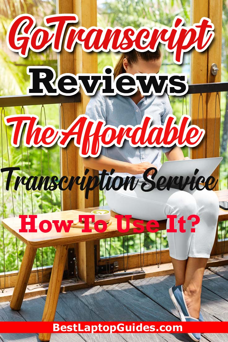 GoTranscript reviews- The Affordable Transcription Service