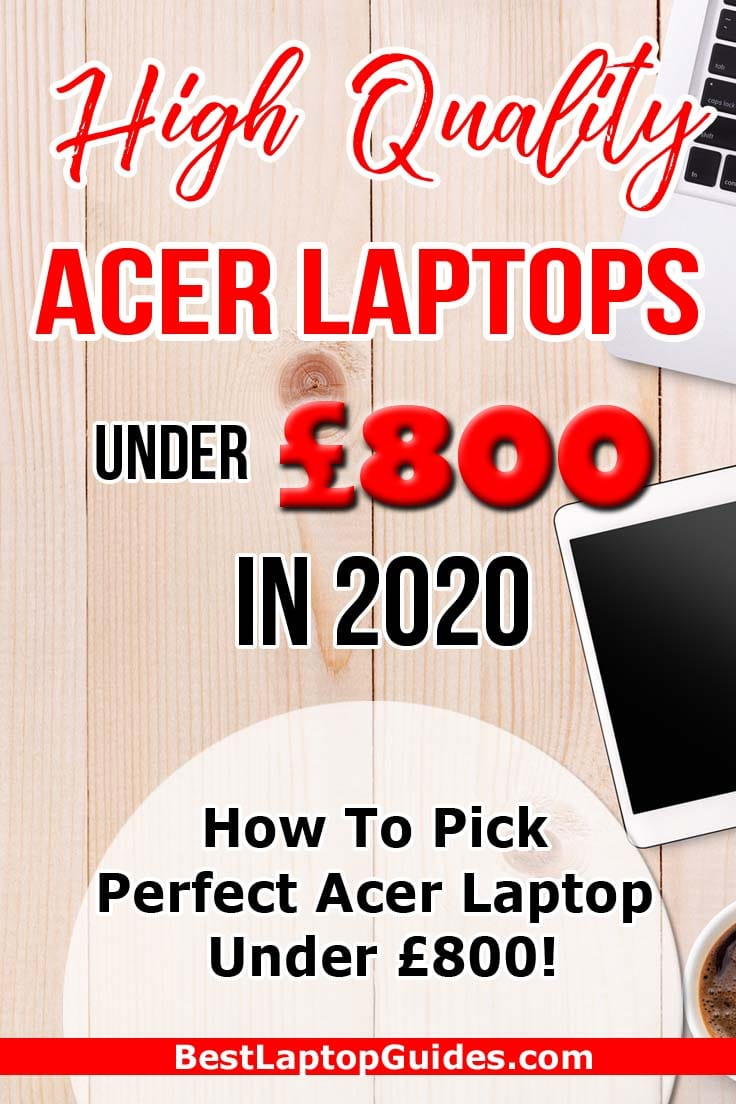 High Quality Acer Laptops under 800 pounds in 2020