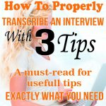 How To Properly Transcribe An Interview With 3 Simple Tips