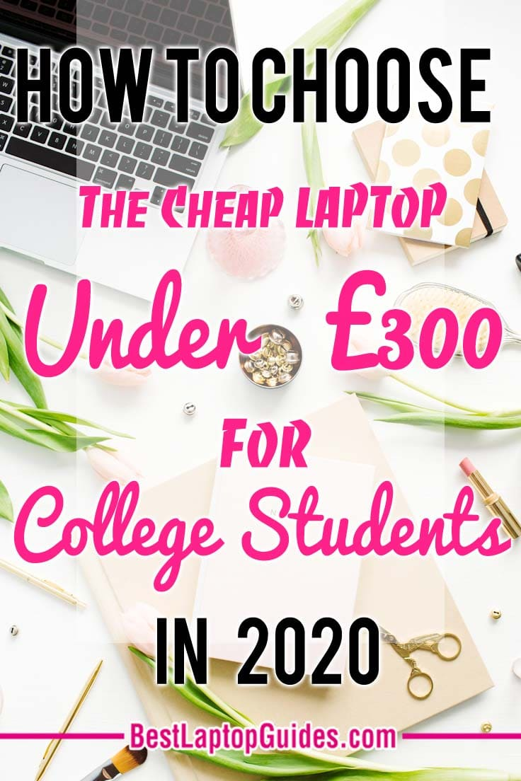 how to choose the affordable laptop under 300 pounds for college students in 2020 UK