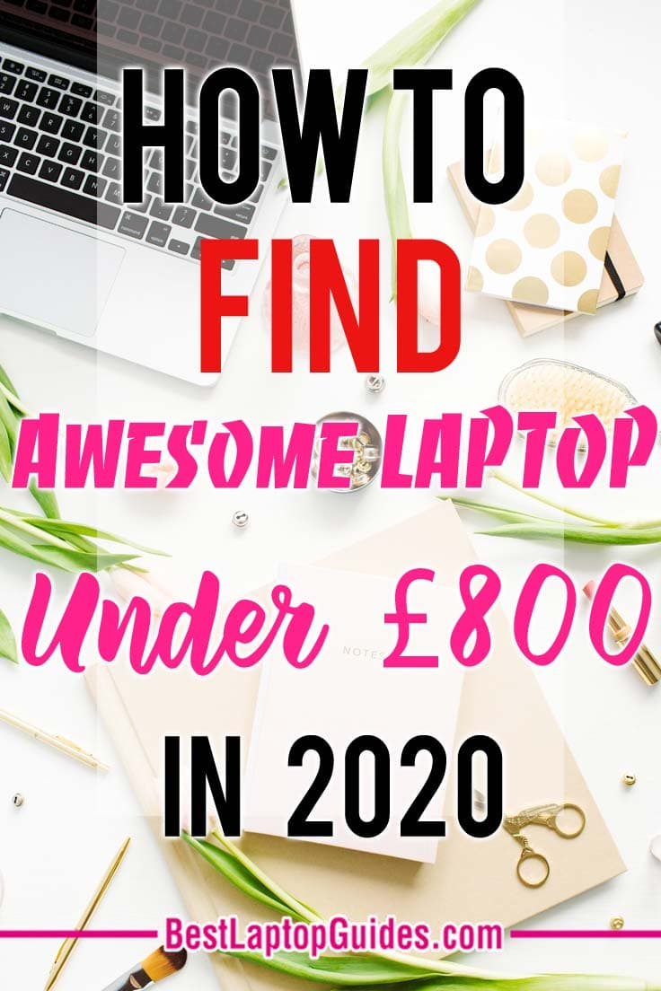 how to find awesome laptop under 800 pounds in 2020