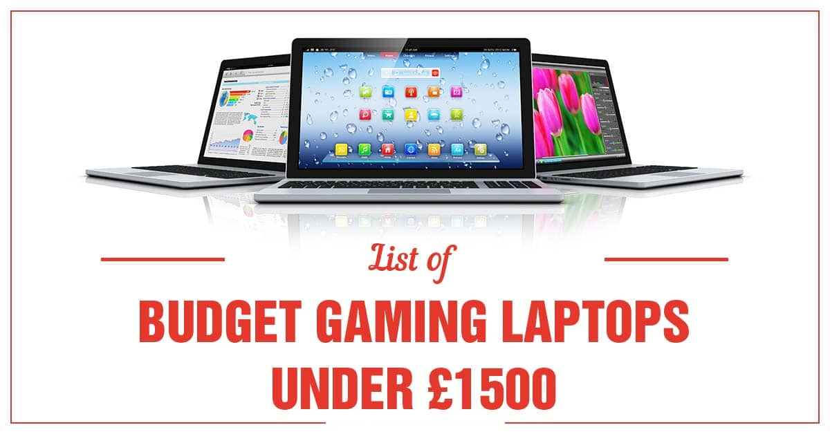 list of best budget gaming laptops under 1500 pounds