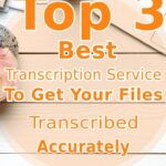 Top 3 Best Transcription Services Online