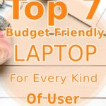 7 Budget Friendly Laptop For Every Kind Of User