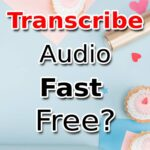 How To Transcribe Audio Fast And Free