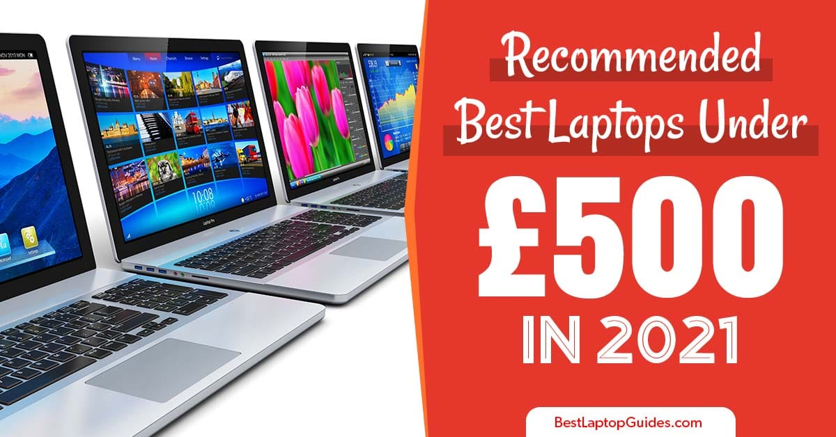 recommended best laptops under 500 pounds in 2021