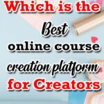 Teachable vs Podia, Which is the Best online course creation platform for Creators
